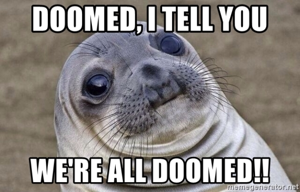 doomed-i-tell-you-were-all-doomed